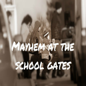 Mayhem at the school Gates