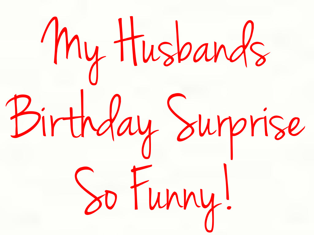 Birthday Surprise the look on my husband\'s face! - U me and the kids