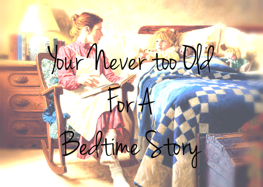 never to old for a bedtime story