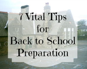 Mum's 7 Vital Tips – How to Prepare for Back to School