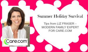 Summer Holiday Survival  Tips from Liz Fraser, Modern Family Expert for Care.com