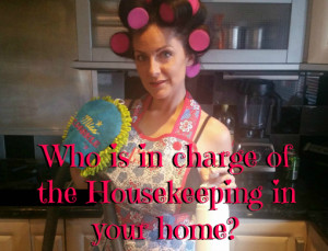 Who is in charge of the Housekeeping in your home?