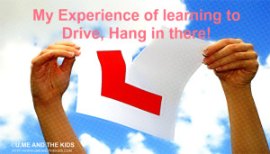My Experience of learning to drive-Hang in there!