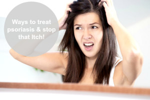 Ways to treat psoriasis & stop that Itch!