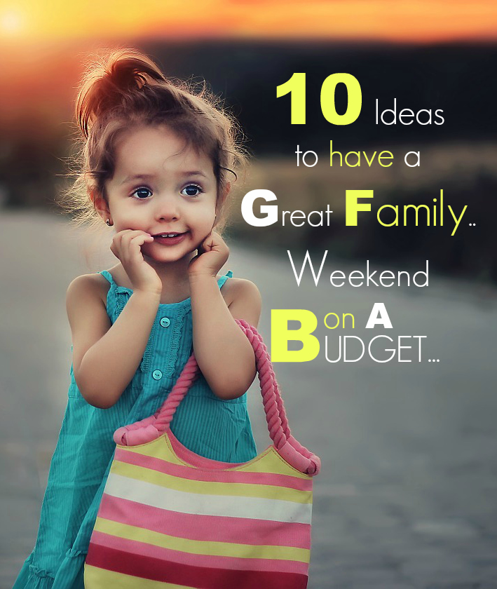 10 ideas to have a great family weekend on a budget