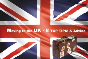 Moving to the UK – 8 Quick and Easy Tips you need to know.