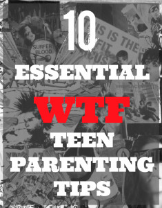 10 Essential WTF Teen Parenting Tips from a Mum