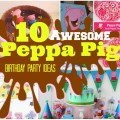 Awesome peppa pig birthday party ideas