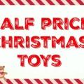 Half Price Christmas Toys