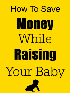 How to Save Money While Raising Your Baby