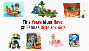 This years must have christmas gifts for kids 2014