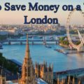 How to Save Money on a Trip to London